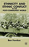 Ethnicity and Ethnic Conflict in the Post-Communist World