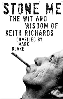 Stone Me: The Wit and Wisdom of Keith Richards by [Blake, Mark]