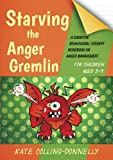 Starving the Anger Gremlin for Children Aged 5-9 (Gremlin and Thief CBT Workbooks)