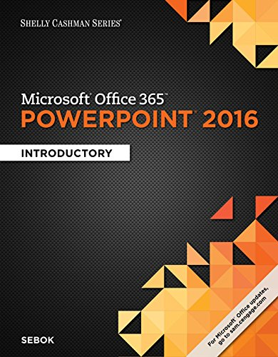 Shelly Cashman Series Microsoft Office 365 & PowerPoint 2016: Introductory, Loose-Leaf Version