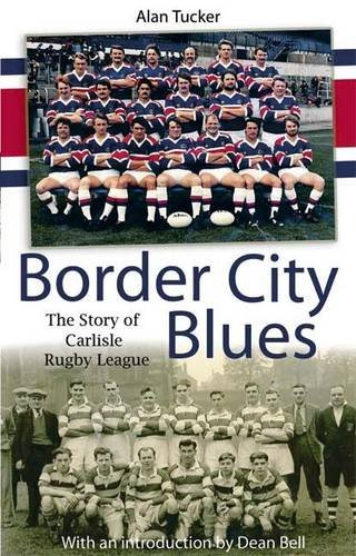Border City Blues: the Story of Rugby League in Carlisle