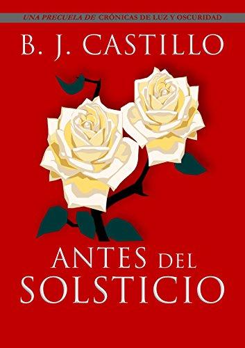 Descargar Libro Antes Del Solsticio (Crónicas de Luz y Oscuridad: Antes del Amanecer nº 2) de B. J. Castillo