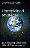 Unexplained Mysteries: 10 Amazing  Unsolved World Phenomenon