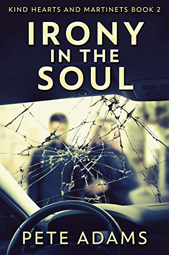 Irony In The Soul: Nobody Listens Like The Dying (Kind Hearts And Martinets Book 2) by [Adams, Pete]