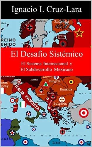 Ebooks El Desafío Sistémico: El Sistema Internacional y El Subdesarrollo Mexicano Descargar PDF