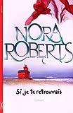 Si je te retrouvais / Nora Roberts   Roberts, Nora (1950-....). Auteur
