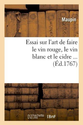Essai sur l'art de faire le vin rouge, le vin blanc et le cidre (Éd.1767) par Maupin