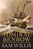 The Admiral Benbow: The Life and Times of a Naval Legend (Hearts of Oak Trilogy Book 2) by Sam Willis