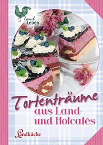 Preisvergleich Produktbild Tortenträume aus Land- und Hofcafés: Landküche (LandLeben)
