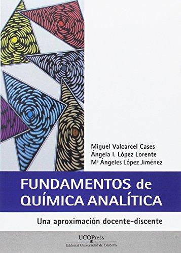 Fundamentos de química analítica. Una aproximación docente-discente por Miguel Valcárcel Cases