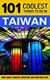 Taiwan: Taiwan Travel Guide: 101 Coolest Things to Do in Taiwan (Taipei Travel Guide, Tainan, Taichung, Taiwanese Food, Backpacking Taiwan, Asia Travel Guide) (English Edition)