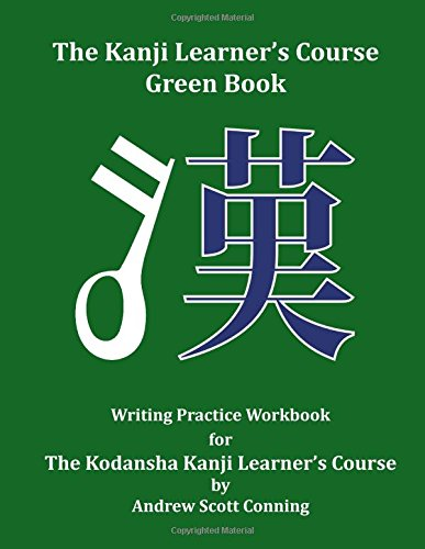 The Kanji Learner's Course Green Book: Writing Practice Workbook for The Kodansha Kanji Learner's Course: Volume 2 (The Kanji Learner's Course Series)