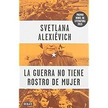 La guerra no tiene rostro de mujer / War's Unwomanly Face (Spanish Edition) by Svetlana Alexievich (2016-02-23)