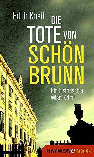 Die Tote von Schönbrunn: Ein historischer Wien-Krimi (Historische Wien-Krimis 2)