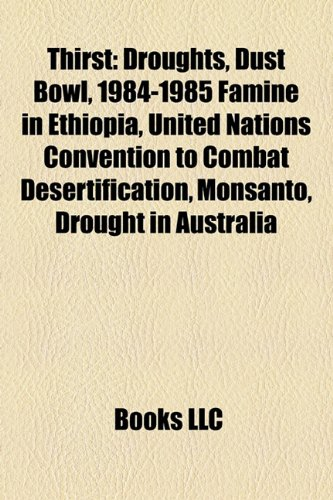 Thirst: Droughts, Dust Bowl, 1984-1985 Famine in Ethiopia, United Nations Convention to Combat Desertification, Monsanto, Drought in Australia