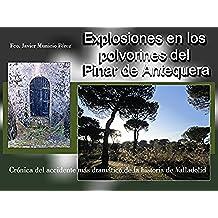 EXPLOSIONES EN LOS POLVORINES DEL PINAR DE ANTEQUERA, 2ª Edición 2016: CRÓNICA DEL ACCIDENTE MÁS DRAMÁTICO DE LA HISTORIA DE VALLADOLID