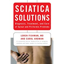 Sciatica Solutions: Diagnosis, Treatment, and Cure of Spinal and Piriformis Problems: Diagnosis, Treatment and Cure of Spinal and Piriformis Problems