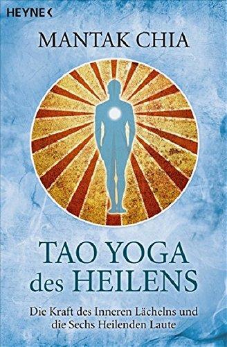 Preisvergleich Produktbild Tao Yoga des Heilens: Die Kraft des Inneren Lächelns und die Sechs Heilenden Laute