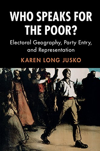 Who Speaks for the Poor?: Electoral Geography, Party Entry, and Representation (Cambridge Studies in Comparative Politics) (English Edition) por Karen Long Jusko