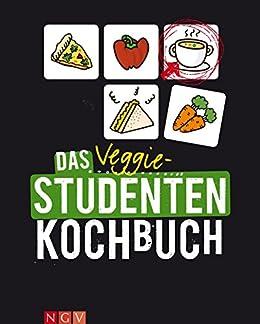 Das Veggie-Studentenkochbuch: Einfach, preiswert & echt vegetarisch: Unsere schönsten Veggie-Rezepte für Studenten von [.]