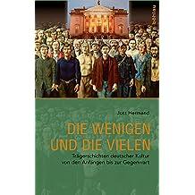Die Wenigen und die Vielen: Trägerschichten deutscher Kultur von den Anfängen bis zur Gegenwart
