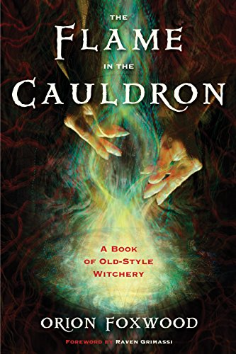 The Flame in the Cauldron: A Book of Old-Style Witchery