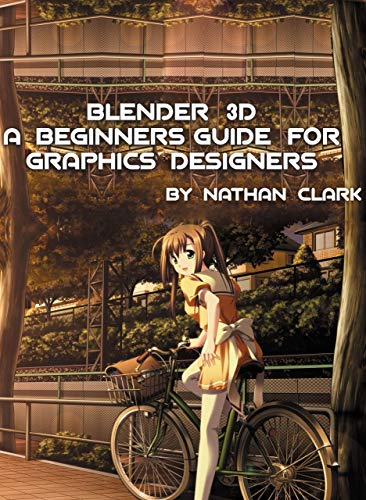 BLENDER 3D A BEGINNERS GUIDE FOR GRAPHICS DESIGNERS (English Edition)
