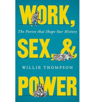 [(Work, Sex and Power: The Forces That Shaped Our History)] [Author: Willie Thompson] published on (April, 2015) par Willie Thompson
