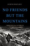 Front cover for the book No Friends but the Mountains: Dispatches from the World's Violent Highlands by Judith Matloff