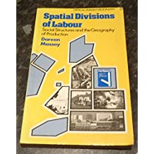 Spatial Division of Labour: Social Structures and the Geography of Production (Critical human geography)