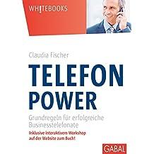 Telefonpower: Grundregeln für erfolgreiche Businesstelefonate (Whitebooks)