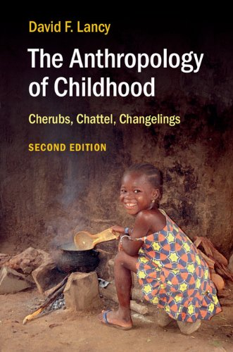 The Anthropology of Childhood: Cherubs, Chattel, Changelings (English Edition)
