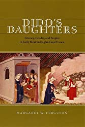 Dido's Daughters: Literacy, Gender and Empire in Early Modern England and France