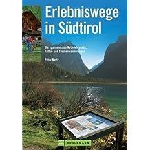 Erlebniswege Südtirol: Die schönsten Naturlehrpfade, Kultur- und Themenwanderungen