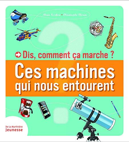 Dis, Comment a Marche?. Ces Machines Qui Nous Entourent (Dis, comment ça marche ?) por Alain Korkos