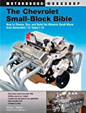 The Chevrolet Small-Block Bible: How to Choose, Buy and Build the Ultimate Small-Block from Generation I to Today's LS (Motorbooks Workshop) by Thomas J. Madigan (2012-08-15)
