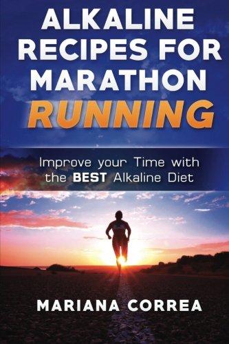 ALKALINE RECIPES For MARATHON RUNNING: Improve your Time with the BEST Alkaline Diet por Mariana Correa