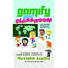 Gamify Your Classroom: A Field Guide to Game-Based Learning – Revised edition (New Literacies and Digital Epistemologies, Band 77)