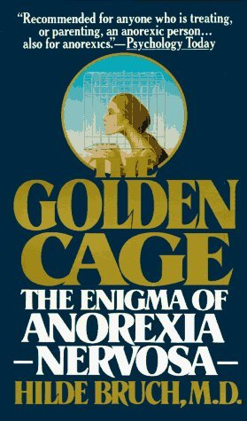 The Golden Cage: The Enigma of Anorexia Nervosa by Bruch, Hilde (1979) Mass Market Paperback