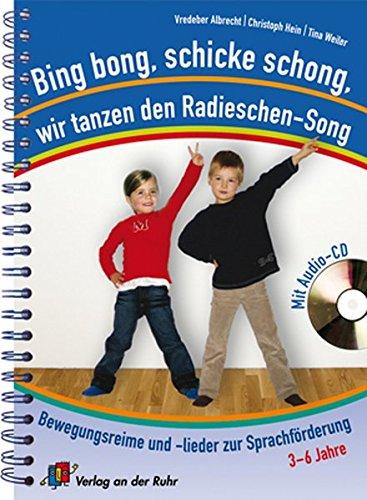 Preisvergleich Produktbild Bing bong, schicke schong, wir tanzen den Radieschen-Song: Bewegungsreime und -lieder zur Sprachförderung - mit Audio-CD