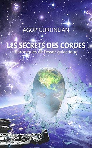 Les secrets des cordes: Chroniques de l'essor galactique par Agop Gurunlian