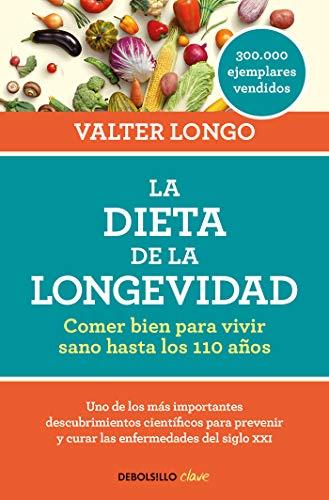 La dieta de la longevidad: Comer bien para vivir sano hasta los 110 años (CLAVE) por Valter Longo