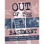 Out of the Basement: From Cheap Trick to DIY Punk in Rockford, Illinois, 1973-2005 (Scene History, Band 3)