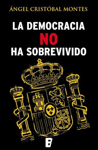 La democracia no ha sobrevivido por Ángel Cristóbal Montes