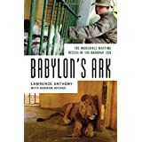 Babylon's Ark: The Incredible Wartime Rescue of the Baghdad Zoo by Lawrence Anthony (2007-03-06)