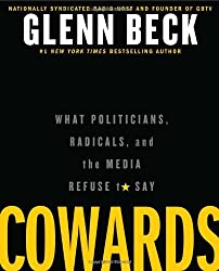 Cowards: What Politicians, Radicals, and the Media Refuse to Say by Glenn Beck (2012-06-12)