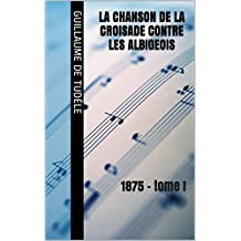 La Chanson de la croisade contre les Albigeois: 1875 - tome I