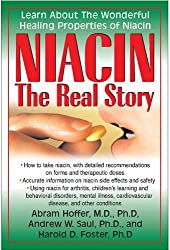 Niacin: The Real Story: Learn about the Wonderful Healing Properties of Niacin by Abram Hoffer, Andrew W. Saul, Harold D. Foster (2012) Paperback