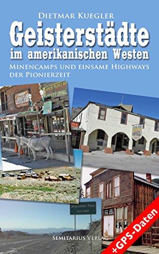 Geisterstädte im amerikanischen Westen: Minencamps und einsame Highways der Pionierzeit