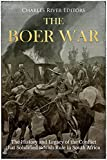 The Boer War: The History and Legacy of the Conflict that Solidified British Rule in South Africa
